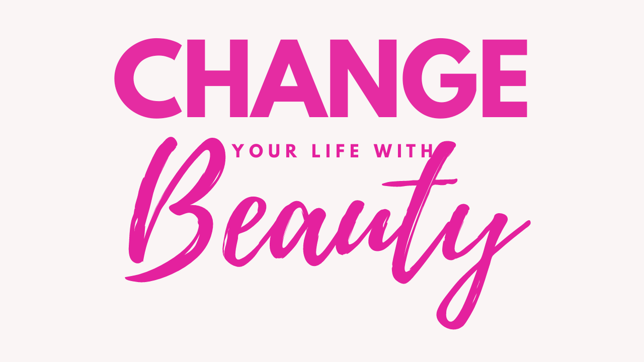 Change Your Life With Beauty